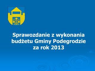 Sprawozdanie z wykonania budżetu Gminy Podegrodzie za rok 2013