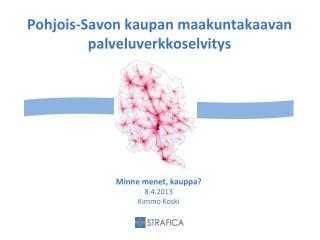 Pohjois-Savon kaupan maakuntakaavan palveluverkkoselvitys