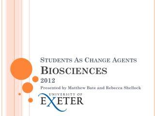 Students As Change Agents Biosciences 2012