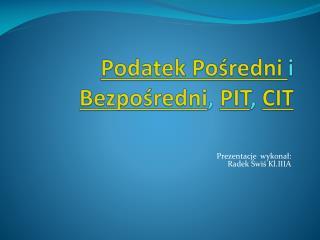Podatek Pośredni  i  Bezpośredni ,  PIT ,  CIT