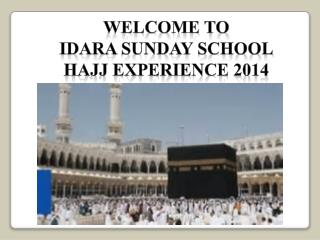 Welcome to  idara  Sunday School Hajj Experience 2014