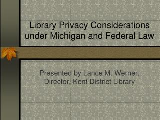 Library Privacy Considerations under Michigan and Federal Law