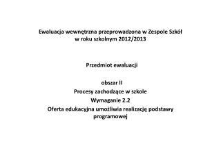 Ewaluacja wewnętrzna przeprowadzona w Zespole Szkół  w roku szkolnym 2012/2013