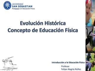 Evolución Histórica Concepto de Educación Física