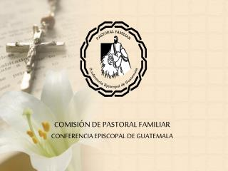 COMISIÓN DE PASTORAL FAMILIAR CONFERENCIA EPISCOPAL DE GUATEMALA