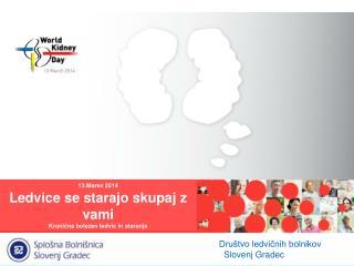 13.Marec 2014 Ledvice se starajo skupaj z vami Kronična bolezen ledvic in staranje