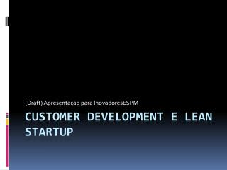 Customer development  e  lean  startup