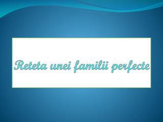 Reteta unei familii perfecte
