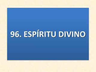 96. ESPÍRITU DIVINO