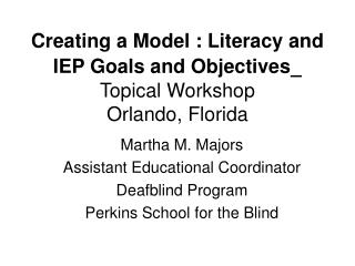Creating a Model : Literacy and IEP Goals and Objectives  Topical Workshop Orlando, Florida