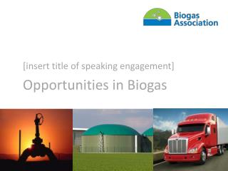 [insert title of speaking engagement] Opportunities in Biogas