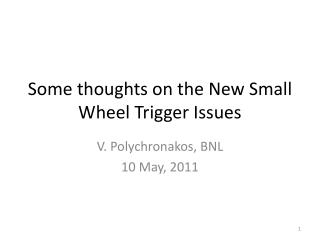 Some thoughts on the New Small Wheel Trigger Issues