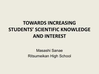 TOWARDS INCREASING  STUDENTS' SCIENTIFIC KNOWLEDGE AND INTEREST