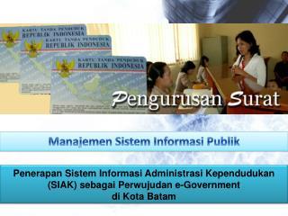 Penerapan Sistem Informasi Administrasi Kependudukan  (SIAK)  sebagai Perwujudan  e-Government