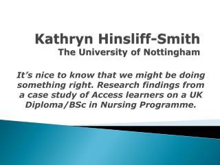Kathryn Hinsliff-Smith The University of Nottingham