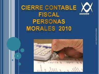 CIERRE CONTABLE FISCAL  PERSONAS MORALES  2010