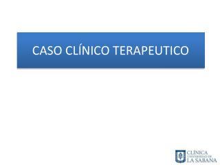 CASO CLÍNICO TERAPEUTICO