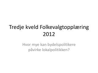 Tredje kveld Folkevalgtopplæring 2012