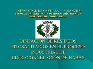 UNIVERSIDAD DE CASTILLA - LA MANCHA ESCUELA UNIVERSITARIA DE INGENIER A T CNICA AGR COLA DE CIUDAD REAL      DISIPACI N