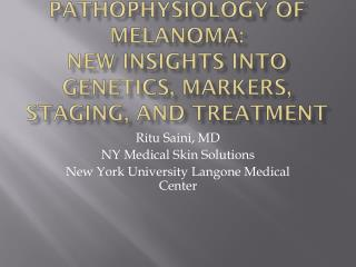 Pathophysiology of Melanoma: New insights into Genetics, Markers, Staging, and Treatment