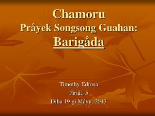 Chamoru Pråyek  Songsong  Guahan :  Barigåda