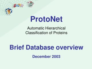 ProtoNet Automatic Hierarchical Classification of Proteins  Brief Database overview  December 2003