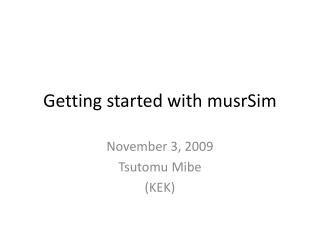Getting started with  musrSim