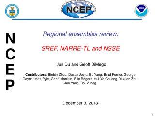 Regional  ensembles review : SREF , NARRE-TL and NSSE Jun Du and Geoff DiMego