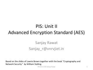 PIS : Unit II Advanced Encryption Standard (AES)