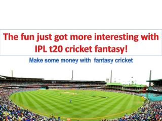 The fun just got more interesting with IPL t20 cricket fanta