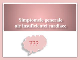 Simptomele generale ale  insuficien ței cardiace