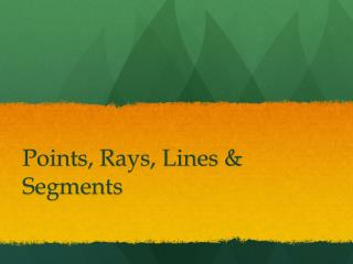 Points, Rays, Lines & Segments