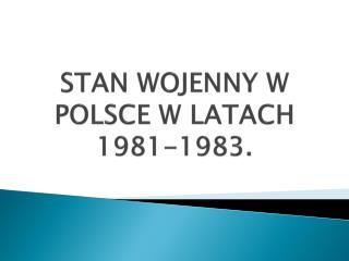 STAN WOJENNY W POLSCE W LATACH 1981-1983.