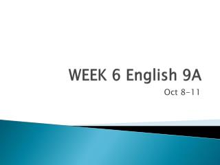 WEEK 6 English 9A