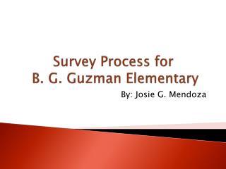 Survey  Process for  B. G. Guzman Elementary