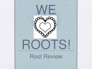 WE ROOTS!