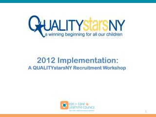 2012 Implementation: A QUALITYstarsNY Recruitment Workshop