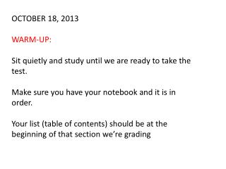 OCTOBER 18, 2013 WARM-UP:  Sit quietly and study until we are ready to take the test.