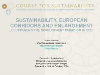 SUSTAINABILITY, EUROPEAN CORRIDORS AND ENLARGEMENT  ILLUSTRATING THE DEVELOPMENT PARADIGM IN CEE