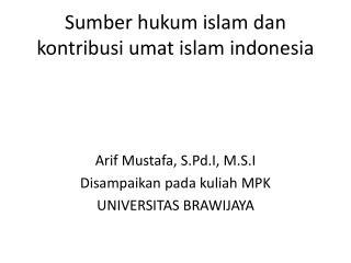Sumber hukum islam dan kontribusi umat islam indonesia