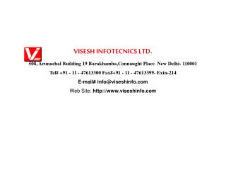 VISESH INFOTECNICS LTD. 508, Arunachal Building 19 Barakhamba,Connaught Place  New Delhi- 110001 Tel 91 - 11 - 47613300