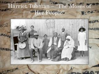 Harriet Tubman � �The Moses of Her People�