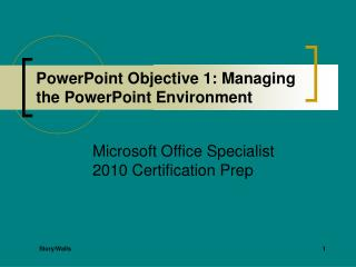 PowerPoint Objective 1: Managing the PowerPoint Environment