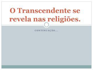 O Transcendente se revela nas religiões .