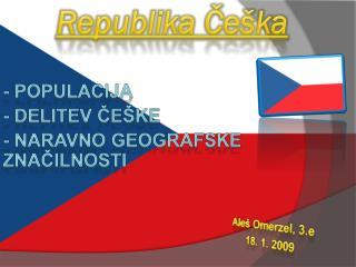 - Populacija - Delitev Češke - Naravno geografske    značilnosti