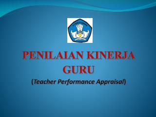 PENILAIAN KINERJA GURU ( Teacher Performance Appraisal )