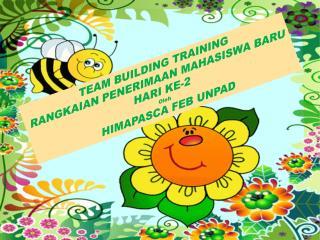 TEAM BUILDING TRAINING RANGKAIAN PENERIMAAN MAHASISWA BARU HARI KE-2 Oleh HIMAPASCA FEB UNPAD