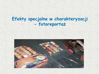 Efekty specjalne w charakteryzacji - fotoreportaż