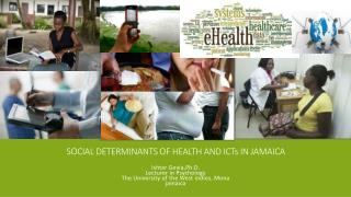 Social Determinants of  HEALTH AND ICT s  in Jamaica