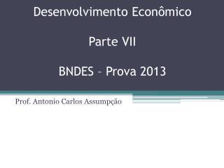 Desenvolvimento  Econômico Parte  VII   BNDES – Prova 2013
